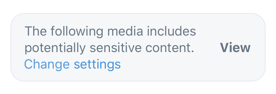 """A warning from a tweet marked as sensitive, which reads """"The following media includes potentially sensitive content."""", with the option to view the content or to change the media settings."""